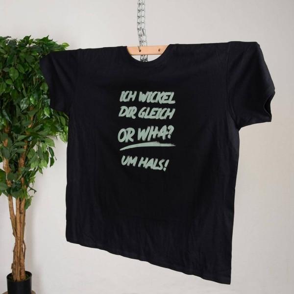 T-Shirt Ich wickel dir gleich orWha um Hals